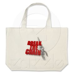 Break the chain! canvas bags from Zazzle.com $20.95