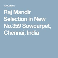 Raj Mandir Selection in New No.359 Sowcarpet, Chennai, India