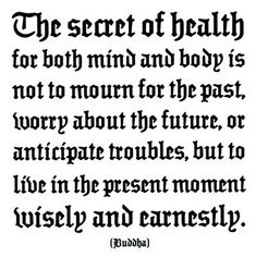 """IInspiration ❥ To #quote #Buddha, """"The secret of #health for both mind and body is not to mourn for the past, worry about the future, or anticipate troubles, but to live in the present moment wisely and earnestly."""" [see my full post @ http://coffeesister.net/hawmc-quotation-inspiration/ 