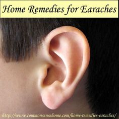 Home Remedies for Earaches & Ear Infections @ Common Sense Homesteading: