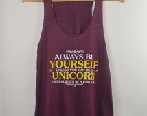 Woman's Racerback Tank Top. Always Be Yourself Unless You Can Be A Unicorn Then Always Be A Unicorn. American Apparel. Women's Clothing.