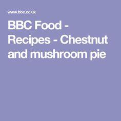 BBC Food - Recipes - Chestnut and mushroom pie