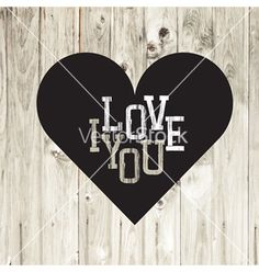 Heart on wooden texture card vector love you by pashabo on VectorStock®