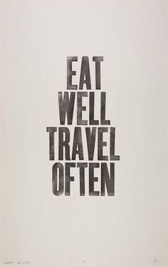 This needs to be our motto El!  Eat Well Travel Often /