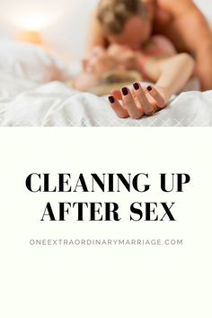 Learn about maintaining the delicate balance between romance and cleaning up after sex.