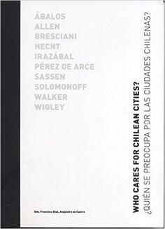 Who cares for chilean cities? = ¿Quién se preocupa por las ciudades chilenas? / [eds. Francisco Díaz, Alejandro de Castro].-- New York : GSAPP Books ;, cop. 2014.