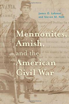"James O. Lehman and Steven M. Nolt, ""Mennonites, Amish, and the American Civil War"""