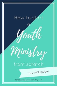 How to start a youth ministry from scratch: the workbook! Found in our resource library on the blog.