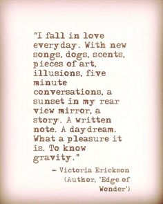 I fall in love every day. [Victoria Erickson]