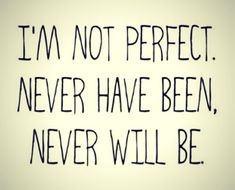 not perfect and that's perfectly fine :)