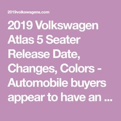 2019 Volkswagen Atlas 5 Seater Release Date, Changes, Colors - Automobile buyers appear to have an unquenchable thirst for SUVs and Volkswagen is too happy to oblige, in this case by previewing an Atlas concept. Much like the Atlas midsize SUV