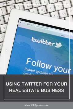 Using Twitter For Your Real Estate Business #realestate #CRE #commercialrealestate