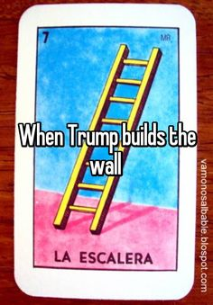 """When Trump builds the wall """