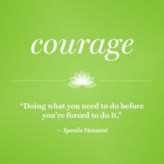 """""""Doing what you need to do before you're forced to do it."""" — Iyanla Vanzant"""