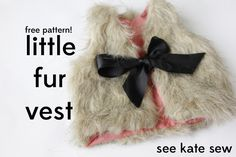 I think Callee needs one of these. What do you think @Sarah Laws   baby faux fur vest pattern + tutorial - see kate sew