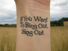 tattoo-quotes-if you want to sing out sing out Song Lyric Tattoos, Short Quote Tattoos, Good Tattoo Quotes, Quote Tattoos Girls, Music Tattoos, Cute Tattoos, Girl Tattoos, Tatoos, Amazing Tattoos