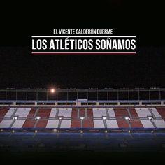 El Vicente Calderón duerme,  los Atléticos soñamos