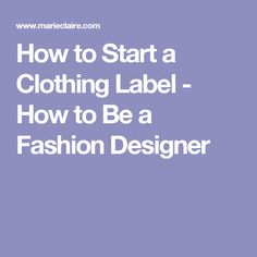 How to Start a Clothing Label - How to Be a Fashion Designer
