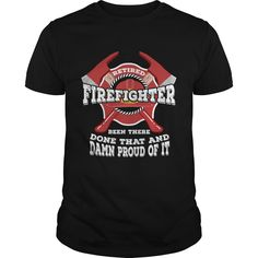 494b38ac42264 Retired Firefighter Been There Done That And Damn Proud Of It T-Shirt
