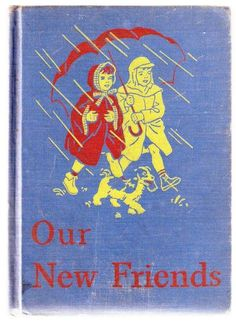 Dick and Jane reader Our New Friends, second primer of the Basic Reader series by Scott, Foresman, and Co., 1946....this is the one I would have read from