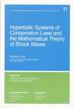 Hyperbolic systems of conservation laws and the mathematical theory of shock waves / Peter D. Lax