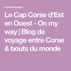Le Cap Corse d'Est en Ouest - On my way   Blog de voyage entre Corse & bouts du monde