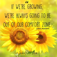 If we're growing, we're always going to be out of our comfort zone.