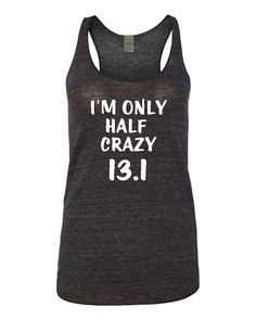 I'm Only Half Crazy 13.1Tank Trendy Work Out Shirt by GracebyKate