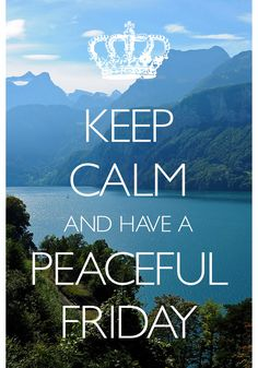 keep calm and have a peaceful Friday / Created with Keep Calm and Carry On for iOS #keepcalm #Friday #peaceful