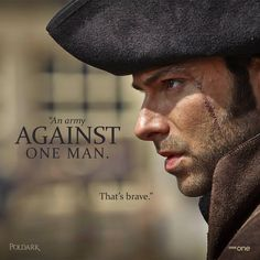 Ross Poldark An army against one man, that's brave.