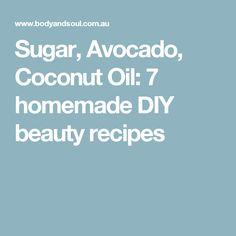 Sugar, Avocado, Coconut Oil: 7 homemade DIY beauty recipes