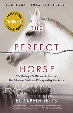 Buy The Perfect Horse: The Daring U. Mission to Rescue the Priceless Stallions Kidnapped by the Nazis by Elizabeth Letts and Read this Book on Kobo's Free Apps. Discover Kobo's Vast Collection of Ebooks and Audiobooks Today - Over 4 Million Titles! Free Reading, Reading Lists, Book Lists, Reading Habits, Books To Read, My Books, Library Books, New York Journal, Spanish Riding School