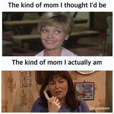 HA! Never wanted to be Carol Brady. Roseanne is definitely my version of motherhood.