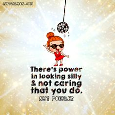 There's power in looking silly & not caring that you do. Amy Poehler #notsalmon