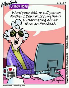 Want your kids to call you on Mother's Day? Post something embarrassing about them on Facebook.