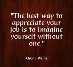 Image from http://wallquotes.ninja/wp-content/uploads/appreciate-your-job-oscar-wilde-quotes-sayings-pictures-jpg-20150502151151-5544e93751fe4-553x510.jpg.