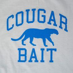 #COUGAR BAIT T-SHIRT  Like, repin, share! Thanks! Cougar Dating, Bait, Thankful, Logos, Sweatshirts, T Shirt, Supreme T Shirt, Tee Shirt, Logo