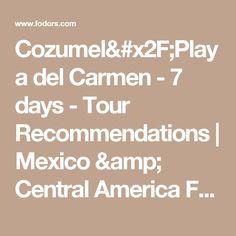Cozumel/Playa del Carmen - 7 days - Tour Recommendations | Mexico & Central America Forum | Fodor's Travel Talk Forums