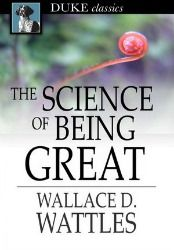 Free - Read The Science of Being Great by Wallace D Wattles