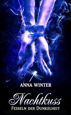 """Eine Bücherwelt: Anna Winter - Nachtkuss """"Fesseln der Dunkelheit"""""""