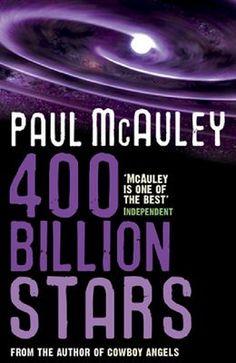 "Paul McAuley's first novel ""400 Billion Stars"""