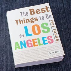 The Best Things to Do In Los Angeles: 1001 Ideas: Author and LA native Joy Yoon makes the megalopolis remarkably accessible by sharing local secrets in her first ever book