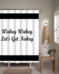 Shower Curtain Wakey Wakey Let's Get Nakey by xOnceUponADesignx