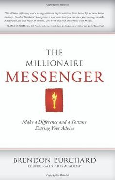 The Millionaire Messenger: Make a Difference and a Fortune Sharing Your Advice by Brendon Burchard, http://www.amazon.com/dp/1600379389/ref=cm_sw_r_pi_dp_V1RIpb0NR23D0