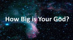 How Big is Your God? - http://blog.peacebewithu.com/how-big-is-your-god/