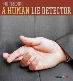 How To Become A Human Lie Detector Test   Survival Prepping Ideas & Skills By Survival Life http://survivallife.com/2014/05/09/human-lie-detector-test/