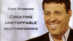 Tony Robbins ~ Creating Unstoppable Self-Confidence