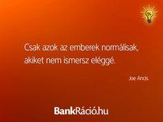 Csak azok az emberek normálisak, akiket nem ismersz eléggé. - Joe Ancis, www.bankracio.hu idézet
