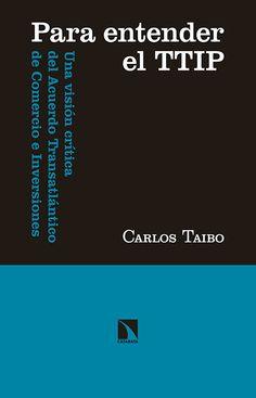 Para entender el TTIP : una visión crítica del Acuerdo Transatlántico de Comercio e Inversiones / Carlos Taibo