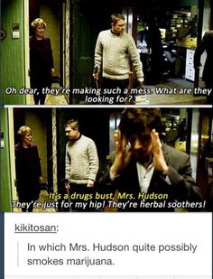 """Was I the only one who assumed from the start that her """"herbal soothers"""" were exactly that?----Anyone else think that she was trying to cover for Sherlock in case they found anything? Sherlock Holmes Bbc, Sherlock Fandom, Sherlock John, His Last Vow, Funny, Hilarious, Vatican Cameos, Mrs Hudson, Sherlolly"""